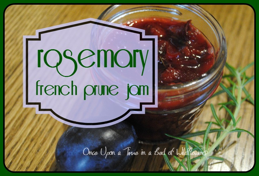 Rosemary French Prune Jam by Once Upon a Time in a Bed of Wildflowers