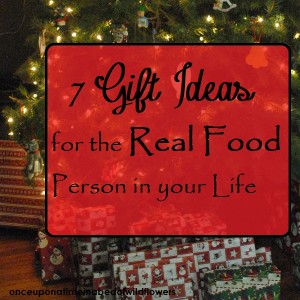 7 Gift Ideas for the Real Food Person in your Life