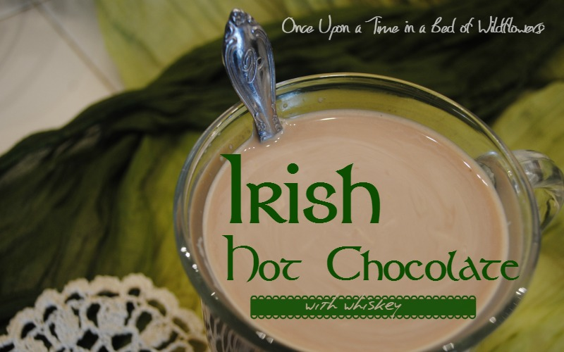 Creamy hot chocolate and Irish whiskey -- a perfect treat for St. Patrick's day, or any day! Once Upon a Time in a Bed of Wildflowers