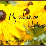 My Week on Wednesday -- Join me each week to find out what I've learned, what I've been doing, and read up on the different blogs I've been visiting! ~ Christine @ Once Upon a Time in a Bed of Wildflowers