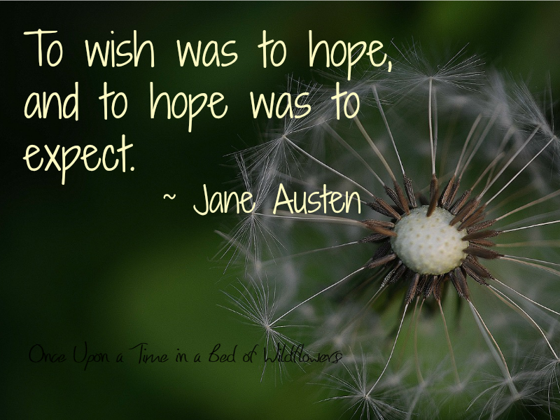Wish quote by Jane Austen // My Week on Wednesday and Dandelions // Once Upon a Time in a Bed of Wildflowers