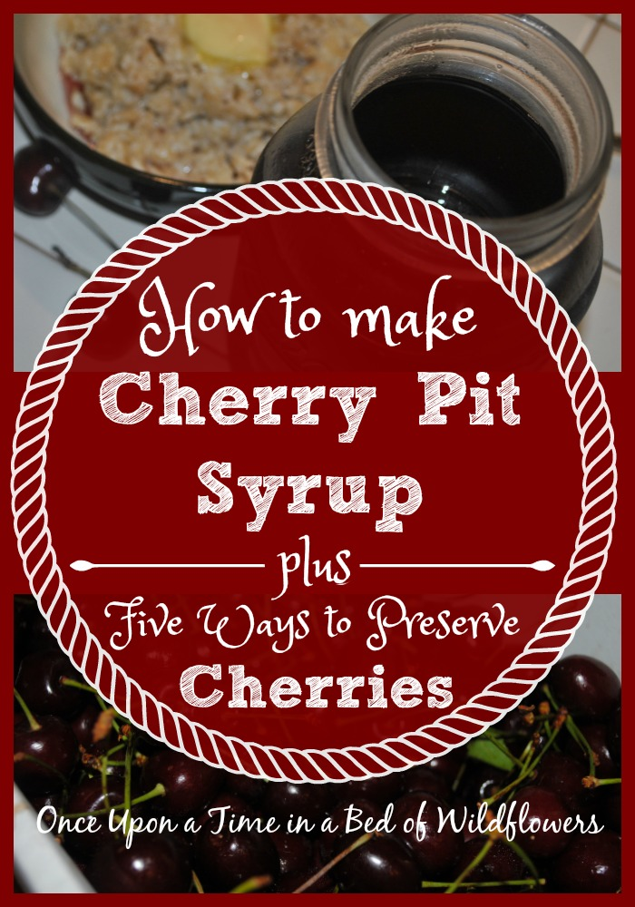 Cherry Pit Syrup plus 5 Ways to Preserve Cherries