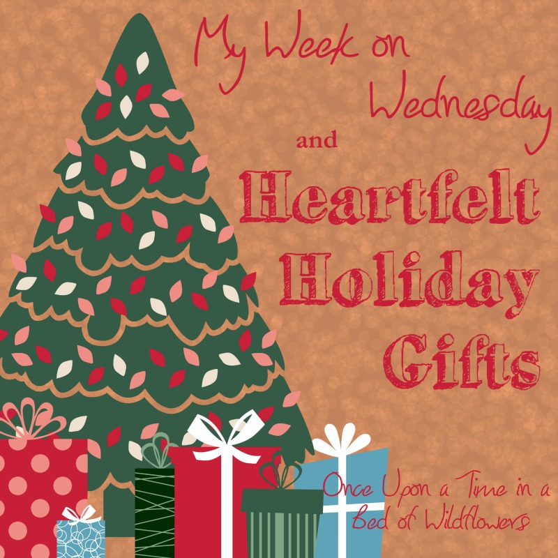 My Week on Wednesday and Heartfelt Holiday Gifts // Once Upon a Time in a Bed of Wildflowers